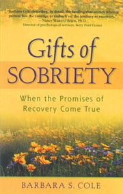 Gifts of Sobriety - When the Promises of Recovery Come True ebook by Barbara S Cole