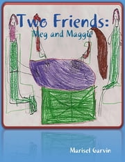 Two Friends: Meg and Maggie ebook by Marisel Garvin