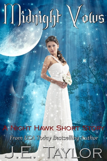 Midnight Vows: A Night Hawk Short Story - Night Hawk Series, #1.5 ebook by J.E. Taylor