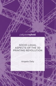Socio-Legal Aspects of the 3D Printing Revolution ebook by Angela Daly