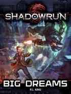 Shadowrun: Big Dreams ebook by R. L. King