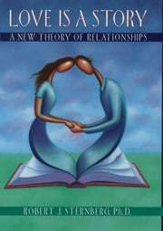 Love Is a Story - A New Theory of Relationships ebook by Robert J. Sternberg