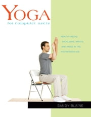 Yoga for Computer Users - Healthy Necks, Shoulders, Wrists, and Hands in the Postmodern Age ebook by Sandy Blaine