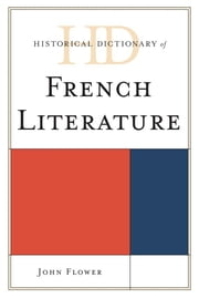 Historical Dictionary of French Literature ebook by John Flower
