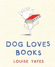 Dog Loves Books ebook by Louise Yates