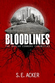 Bloodlines: The Skylar Connors Chronicles (Book 1) ebook by S.E. Acker