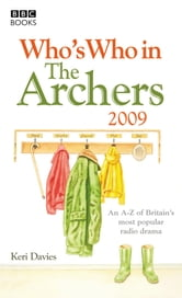 Who's Who in the Archers 2009 ebook by Keri Davies