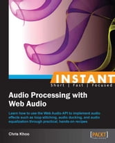 Instant Audio Processing with Web Audio ebook by Chris Khoo