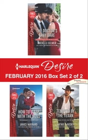 Harlequin Desire February 2016 - Box Set 2 of 2 - The Doctor's Baby Dare\How to Sleep with the Boss\Tempted by the Texan ebook by Michelle Celmer,Janice Maynard,Kathie DeNosky