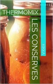 LES CONSERVES RECETTES THERMOMIX - TM31 TM5 ebook by KIKKA