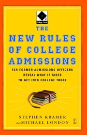 The New Rules of College Admissions - Ten Former Admissions Officers Reveal What it Takes to Get Into College Today ebook by Stephen Kramer,Michael London