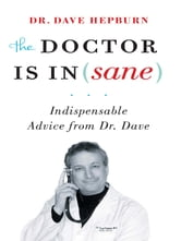 Doctor is In(sane), The - Indispensable Advice from Dr. Dave ebook by Dr David Hepburn