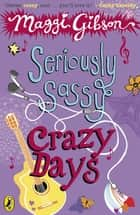Seriously Sassy: Crazy Days ebook by Maggi Gibson
