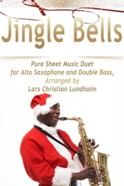 Jingle Bells Pure Sheet Music Duet for Alto Saxophone and Double Bass, Arranged by Lars Christian Lundholm ebook by Pure Sheet Music