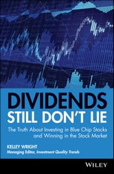Dividends Still Don't Lie - The Truth About Investing in Blue Chip Stocks and Winning in the Stock Market ebook by Kelley Wright