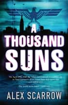 A Thousand Suns ebook by Alex Scarrow