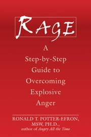 Rage: A Step-By-Step Guide to Overcoming Explosive Anger ebook by Potter-Efron, Ronald