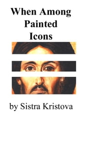 When Among Painted Icons ebook by Alice Pfeifer