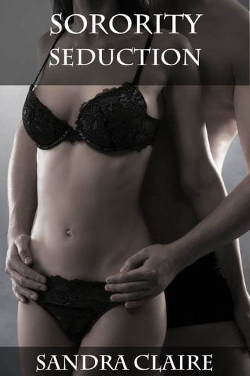 Sorority Seduction ebook by Sandra Claire