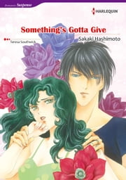 SOMETHING'S GOTTA GIVE (Harlequin Comics) - Harlequin Comics ebook by Teresa Southwick,Sakaki Hashimoto