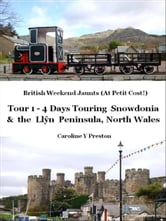 British Weekend Jaunts: Tour 1 - 4 Days Touring Snowdonia and the Llŷn Peninsula North Wales ebook by Caroline  Y Preston