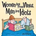 Women Are from Venus, Men Are Idiots ebook by John McPherson