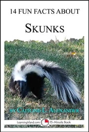 14 Fun Facts About Skunks: A 15-Minute Book ebook by Caitlind L. Alexander
