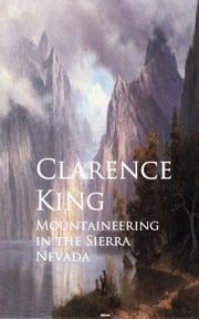 Mountaineering in the Sierra Nevada ebook by Clarence King