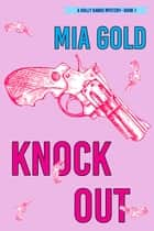 Knockout (A Holly Hands Mystery—Book 1) ebook by Mia Gold