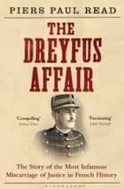 The Dreyfus Affair - The Story of the Most Infamous Miscarriage of Justice in French History ebook by Piers Paul Read