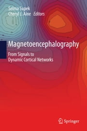 Magnetoencephalography - From Signals to Dynamic Cortical Networks ebook by Selma Supek,Cheryl J. Aine