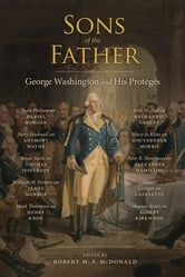 Sons of the Father - George Washington and His Protégés ebook by