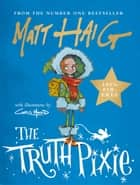 The Truth Pixie ebook by Matt Haig, Chris Mould