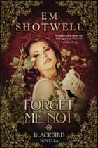 Forget Me Not ebook by Em Shotwell