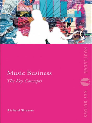 Music Business: The Key Concepts ebook by Richard Strasser