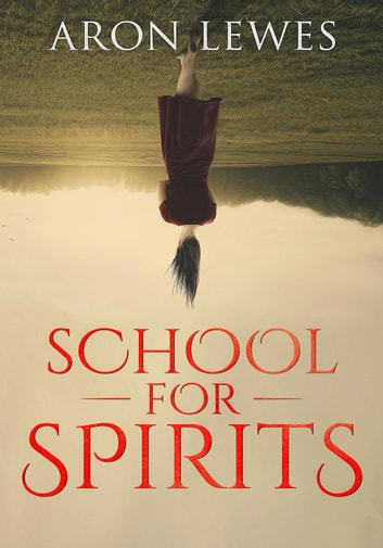 School for Spirits: A Dead Girl and a Samurai - Spirit School, #1 ebook by Aron Lewes
