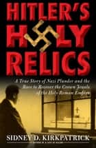 Hitler's Holy Relics ebook by Sidney Kirkpatrick