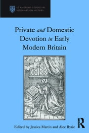 Private and Domestic Devotion in Early Modern Britain ebook by Alec Ryrie,Jessica Martin