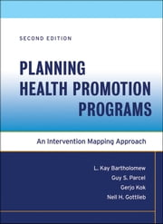 Planning Health Promotion Programs - An Intervention Mapping Approach ebook by Guy S. Parcel,Gerjo Kok,Nell H. Gottlieb,L. Kay Bartholomew Eldredge