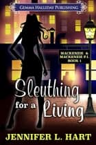 Sleuthing for a Living ebook by Jennifer L. Hart