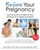 Before Your Pregnancy - A 90-Day Guide for Couples on How to Prepare for a Healthy Conception ebook by Amy Ogle, Lisa Mazzullo, Mary D'Alton