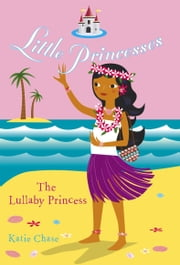 Little Princesses: The Lullaby Princess ebook by Katie Chase