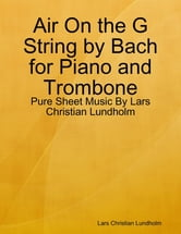 Air On the G String by Bach for Piano and Trombone - Pure Sheet Music By Lars Christian Lundholm ebook by Lars Christian Lundholm
