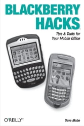 BlackBerry Hacks - Tips & Tools for Your Mobile Office ebook by Dave Mabe
