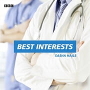 Best Interests - A BBC Radio 4 dramatisation audiobook by Sasha Hails