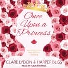 Once Upon a Princess audiobook by Clare Lydon, Harper Bliss
