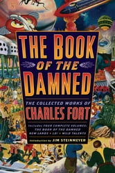 The Book of the Damned - The Collected Works of Charles Fort ebook by Charles Fort