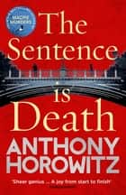 The Sentence is Death - A mind-bending murder mystery from the bestselling author of THE WORD IS MURDER ebook by Anthony Horowitz