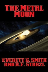 The Metal Moon - With linked Table of Contents ebook by Everett C. Smith