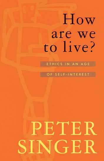 How Are We To Live? - Ethics in an Age of Self-Interest ebook by Peter Singer